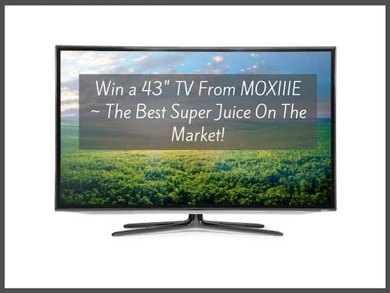"Win a 43"" TV From MOXIIIE ~ Best Super Juice On The Market!"