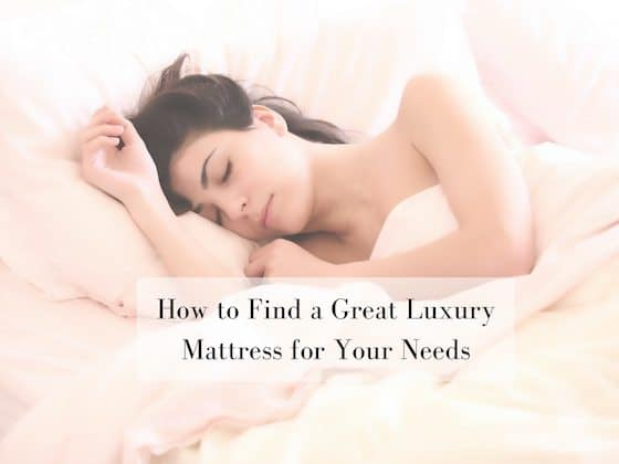 How to Find a Great Luxury Mattress for Your Needs