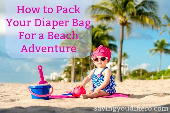 How to Pack Your Diaper Bag for a Beach Adventure