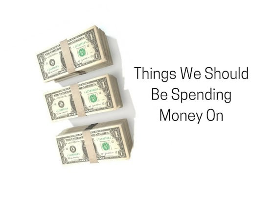 Things We Should Be Spending Money On