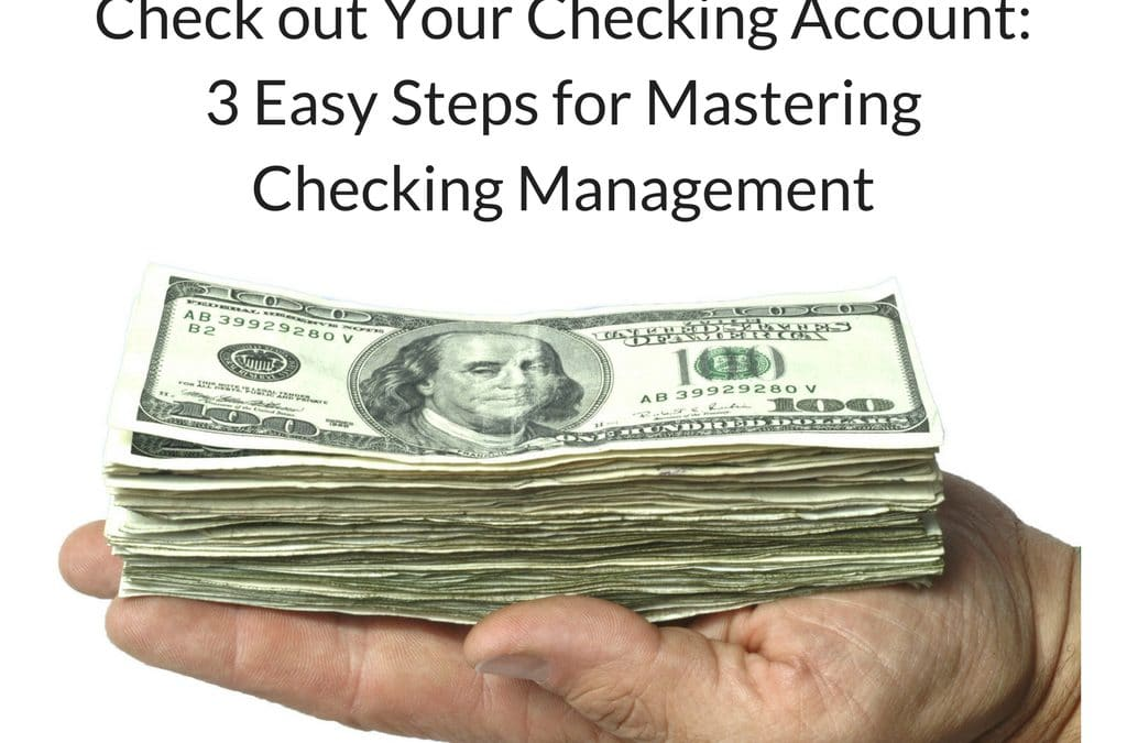 Check out Your Checking Account: 3 Easy Steps for Mastering Checking Management