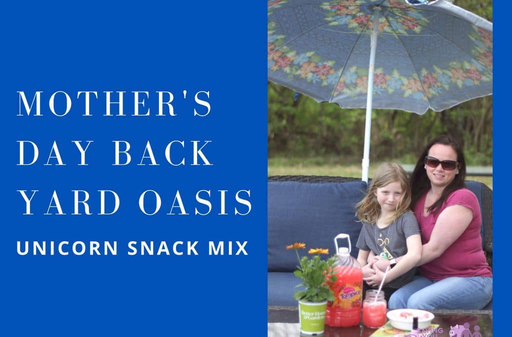 Mother's Day Back Yard Oasis + Unicorn Snack Mix