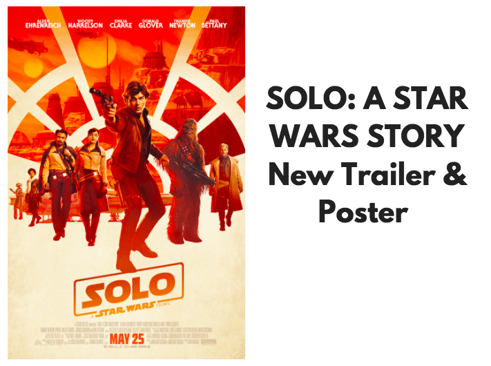 SOLO: A STAR WARS STORY New Trailer & Poster #HanSolo