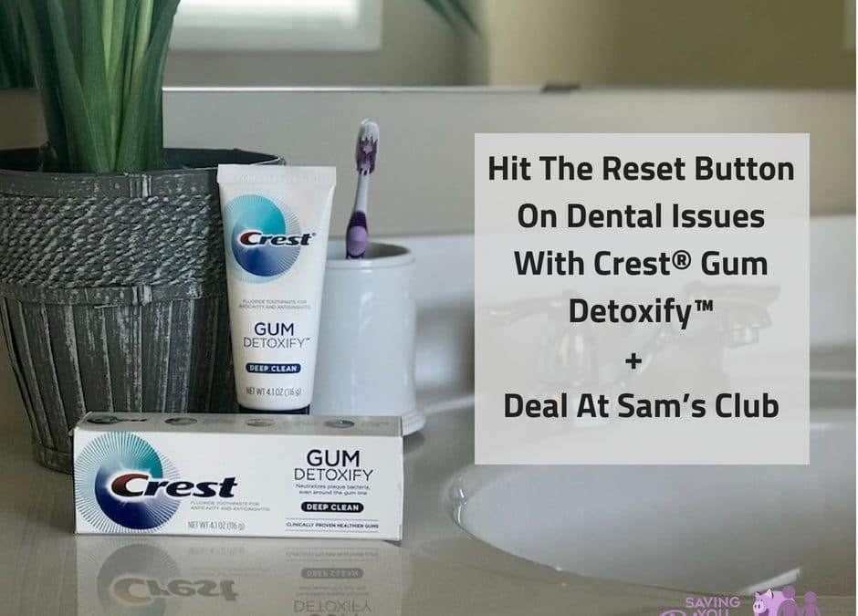 Hit The Reset Button On Dental Issues With Crest® Gum Detoxify™ + Deal At Sam's Club