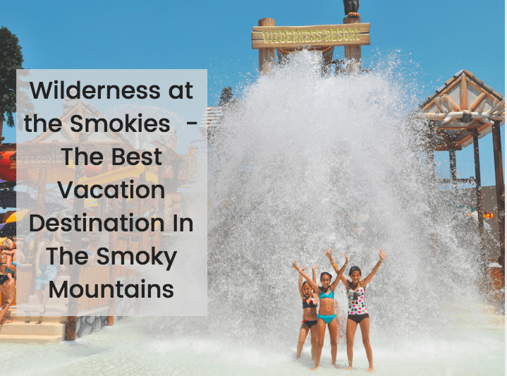 Wilderness at the Smokies  – The Best Vacation Destination In The Smoky Mountains