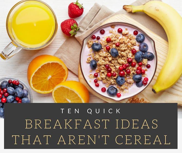 Ten Quick Breakfast Ideas That Aren't Cereal