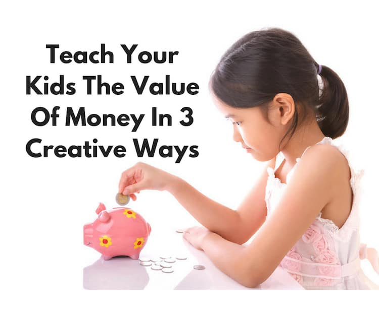 Teach Your Kids The Value Of Money In 3 Creative Ways