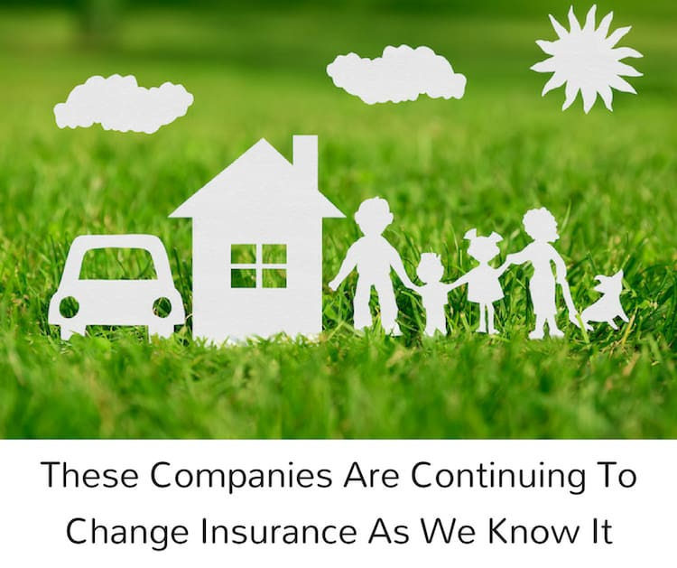 These Companies Are Continuing To Change Insurance As We Know It