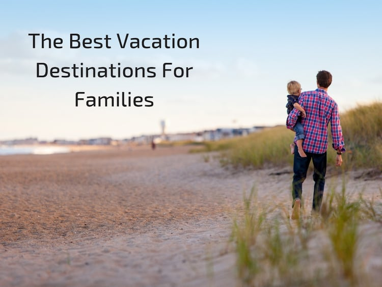 The Best Vacation Destinations For Families