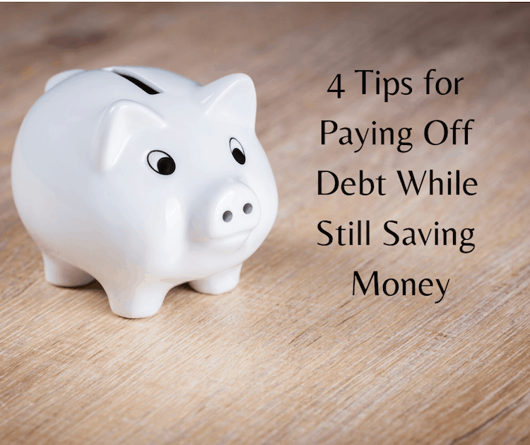 4 Tips for Paying Off Debt While Still Saving Money