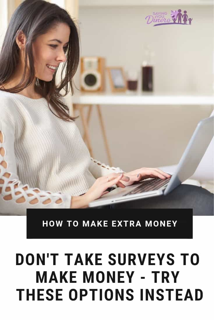 Don't Take Surveys For Money - Try These Options Instead to make money from home. They are legit ways to earn extra cash. There's even an option for teens.