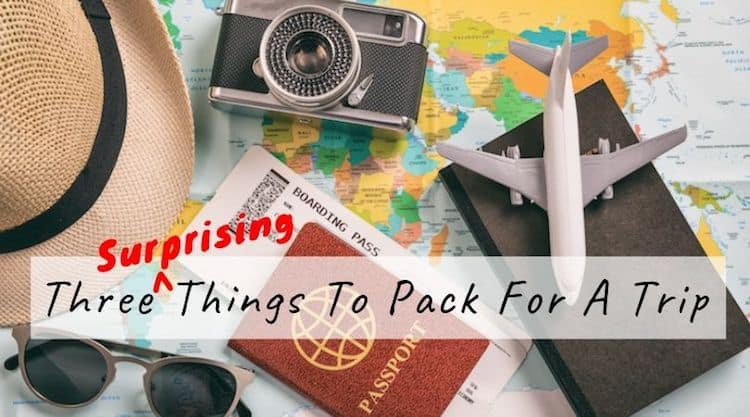 3 Surprising Things To Pack For A Trip