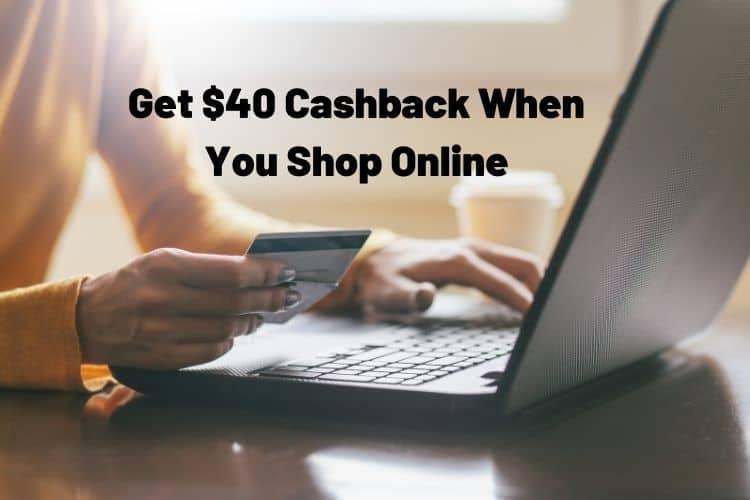 Get $40 Cashback When You Shop Online